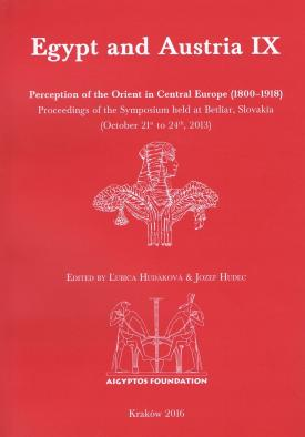 Hudec Jozef Hudáková, Ľubica - Egypt and Austria IX: Perception of the Orient in Central Europe (1800–1918). Proceedings of the Symposium held at Betliar, Slovakia (October 21st to 24th, 2013)