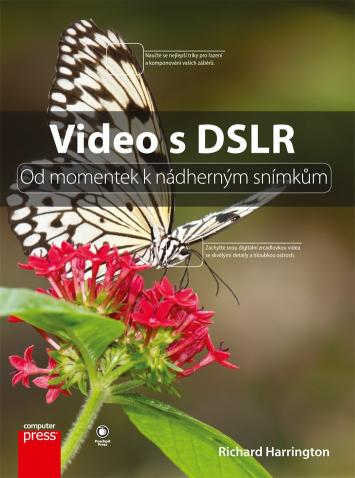 Harrington Richard - Video s DSLR: Od momentek k nádherným snímkům