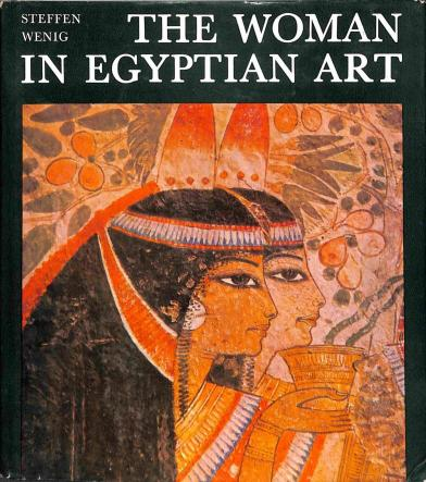 Wenig Steffen - The Woman in Egyptian Art