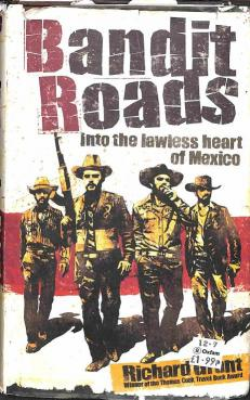 Grant Richard - Bandit Roads - Into the Lawless Heart of Mexico