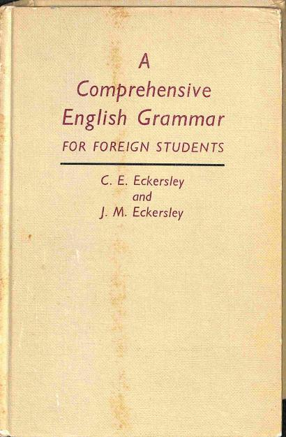 Eckersley E.C. - Eckersley M.J. - A Comprehensive English Grammar for foreign Students