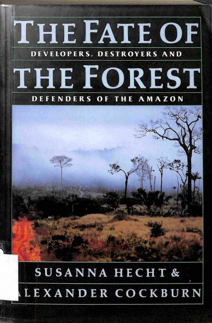 Hecht Susanna - Cockburn Alexander - The Fate of the Forest: Developers, Destroyers, and Defenders of the Amazon