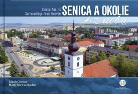 Schwarzbacher Matej Chovan, Jakub - Senica a okolie z neba - Senica And Its Surroundings From Heaven
