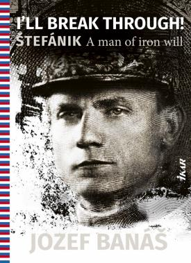 Banáš Jozef - I Will Break Through! Štefánik, A Man Of Iron Will