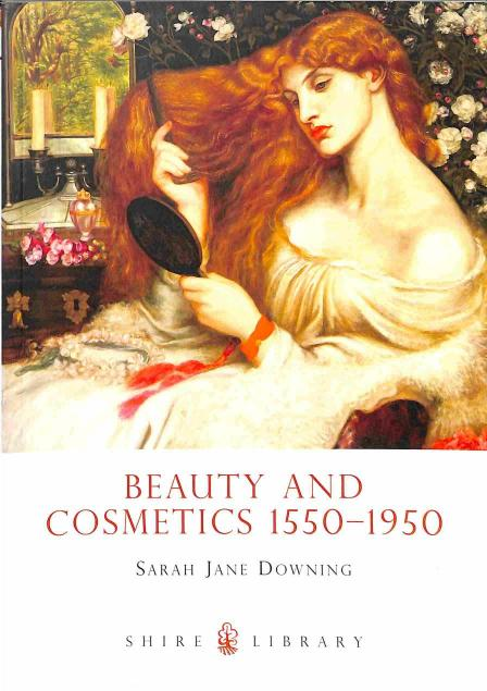 Downing Jane Sarah - Beauty and Cosmetics 1550-1950