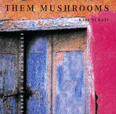 Kazi Ni Kazi - Them Mushrooms