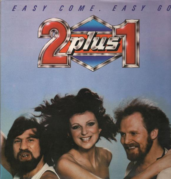 2 plus 1 - Easy Come Easy Go