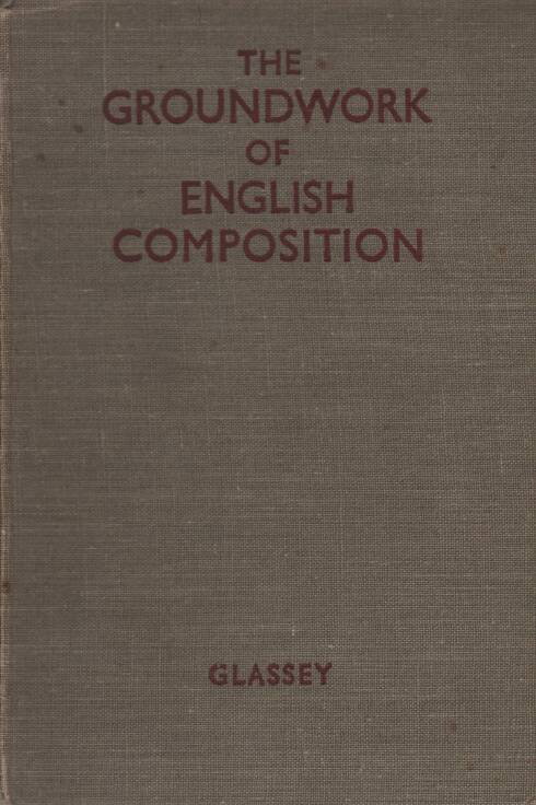 Glassey C.Stanley - The Groundwork of English Composition