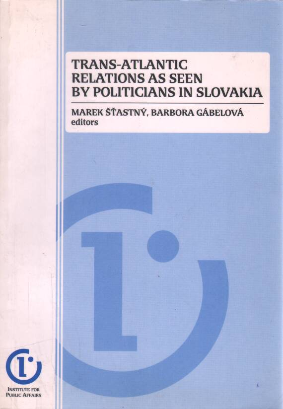 Šťastný Marek - Gábelová Barbora - Trans-atlantic relations as seen by politicians in Slovakia